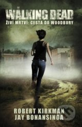 The Walking Dead - Cesta do Woodbury - Robert Kirkman, Jay Bonansinga
