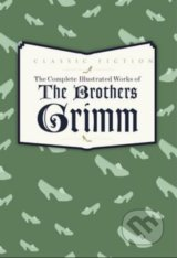 Complete Illustrated Works of the Brothers Grimm
