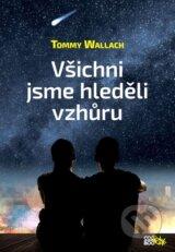 Vsichni jsme hledeli vzhuru (Tommy Wallach)