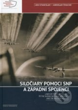 Siločiary pomoci SNP a západní spojenci / Lines of force of the aid to the Slovak national uprising and the westrern alies - Ján Stanislav, Miroslav Švacho