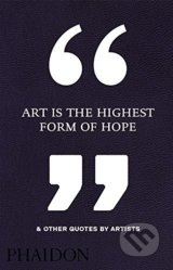 Art is the Highest Form of Hope and Other Quotes by Artists