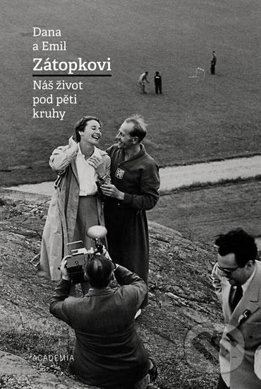 Dana Zátopková - Náš život pod pěti kruhy - Dana Zátopková, Emil Zátopek