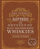 The Curious Bartender an Odyssey of Malt, Bourbon and Rye Whiskies
